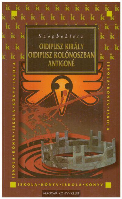 Oidipusz király / Oidipusz Kolónoszban / Antigoné