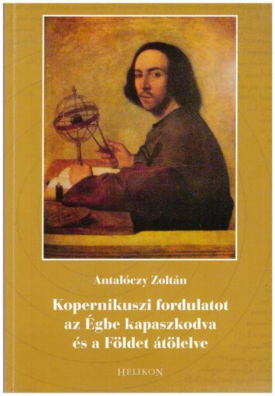 Kopernikuszi fordulatot az Égbe kapaszkodva és a Földet átölelve