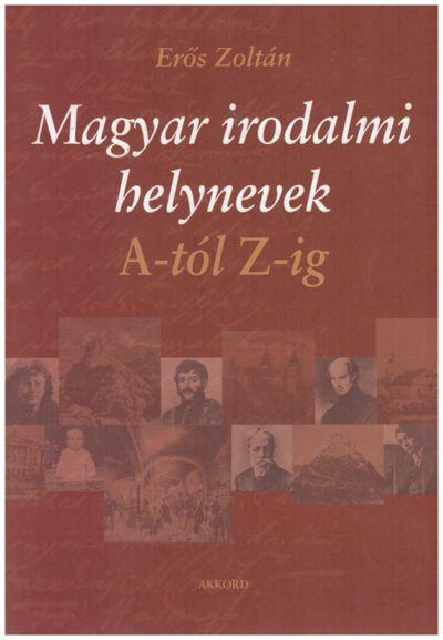 Magyar irodalmi helynevek A-tól Z-ig