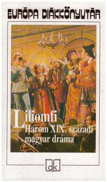Liliomfi - Három XIX. századi magyar dráma